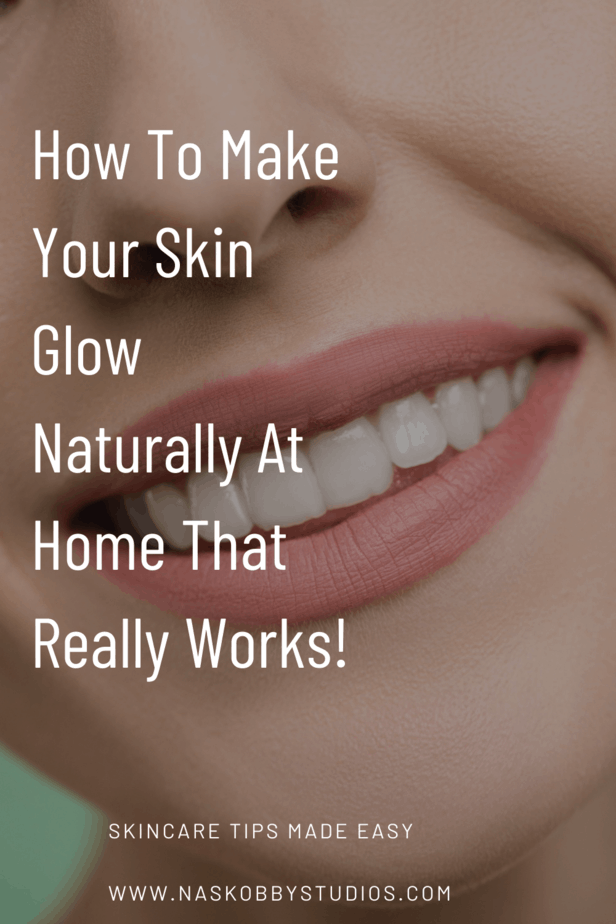 How To Make Your Skin Glow Naturally At Home That Really Works!