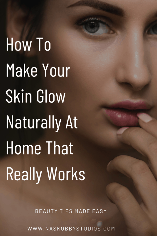 How To Make Your Skin Glow Naturally At Home That Really Works