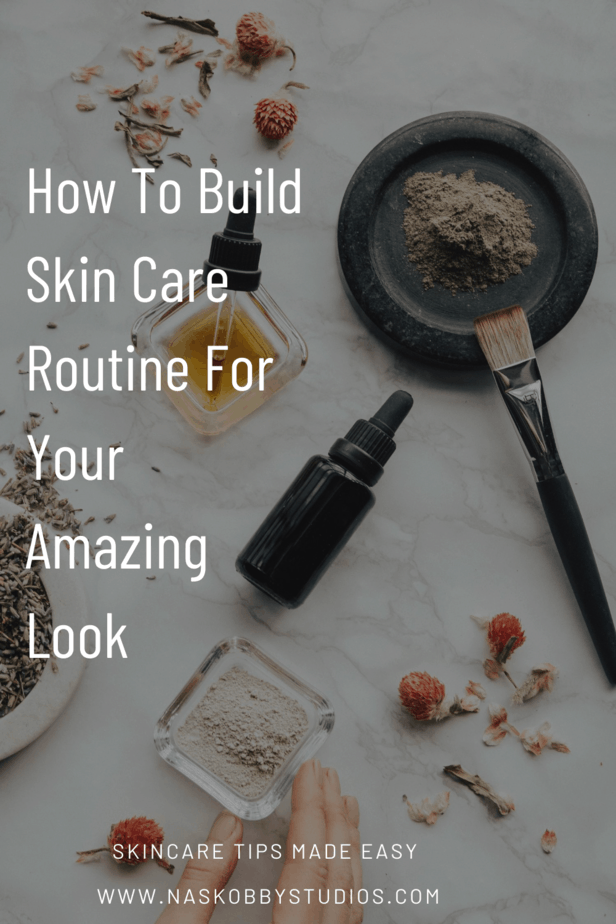 How To Build Skin Care Routine For Your Amazing Look