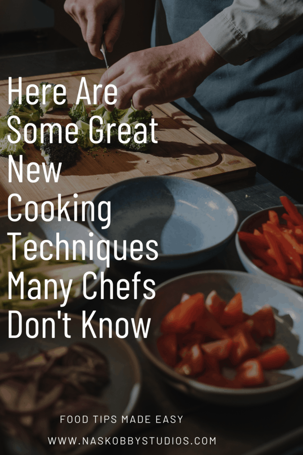 Here Are Some Great New Cooking Techniques Many Chefs Don't Know